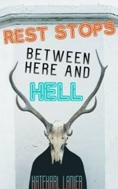 Rest Stops Between Here and Hell by KateKarl Lanier