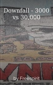 Downfall - 3000 vs 30,000 by Freespirit
