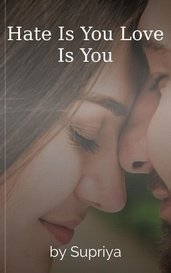 Hate Is You Love Is You by Supriya