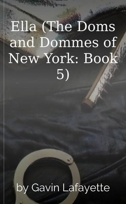 Ella (The Doms and Dommes of New York: Book 5) by Gavin Lafayette