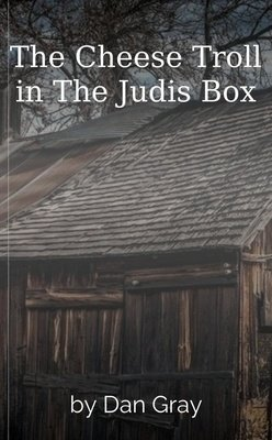 The Cheese Troll in The Judis Box by Dan Gray