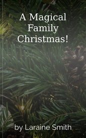 A Magical Family Christmas! by Laraine Smith