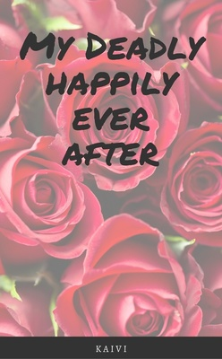 My Deadly Happily Ever After by kaivi