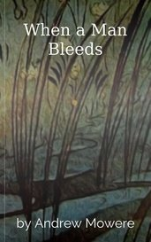 When a Man Bleeds by Andrew Mowere