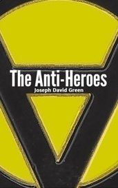 The Anti-Heroes by Joseph David Green