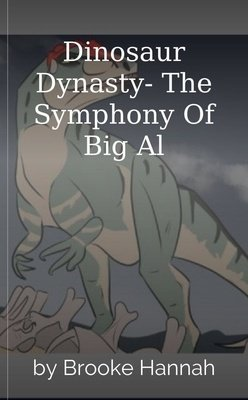 Dinosaur Dynasty- The Symphony Of Big Al by Brooke Hannah