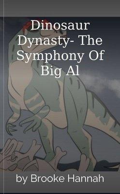 Dinosaur Dynasty- The Symphony Of Big Al by Brooke Hannah