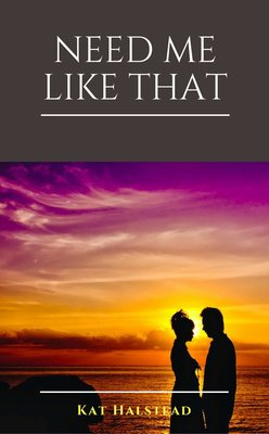 Need Me Like That by Kat Halstead