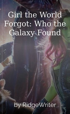 Girl the World Forgot: Who the Galaxy Found by RidgeWriter