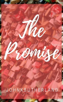 The Promise: An Adventure in Love. by johnksutherland
