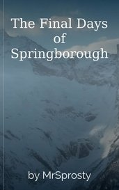 The Final Days of Springborough by Matthew Sprosty
