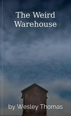 The Weird Warehouse by Wesley Thomas