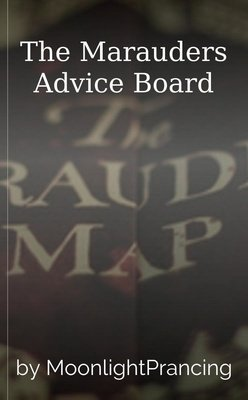 The Marauders Advice Board by MoonlightPrancing