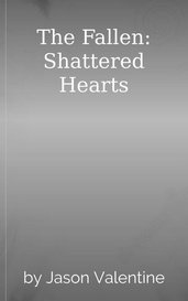 The Fallen: Shattered Hearts by Jason Valentine