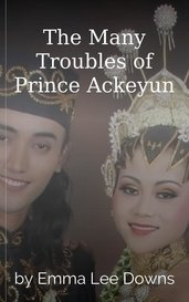 The Many Troubles of Prince Ackeyun by Emma Lee Downs