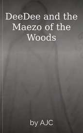 DeeDee and the Maezo of the Woods by AJC