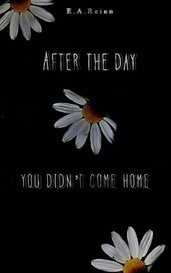 After the day you didn't come home by 𝕰.𝕬.𝕽𝖊𝖎𝖓𝖓
