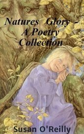 Natures Glory - A Poetry Collection by Susan O'Reilly