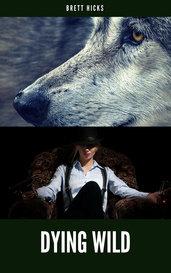 Dying Wild by Brett Hicks