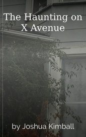 The Haunting on X Avenue by Joshua Kimball