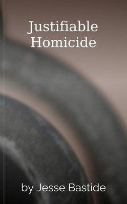 Justifiable Homicide by Jesse Bastide