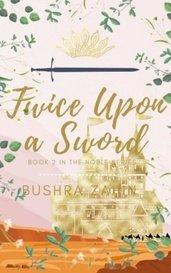 Twice Upon A Sword by Bushra Zahin