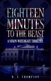 Eighteen Minutes to the Beast - A Nixon Watergate Thriller by BJThompson