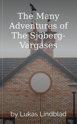 The Many Adventures of The Sjöberg-Vargases by Lukas Lindblad