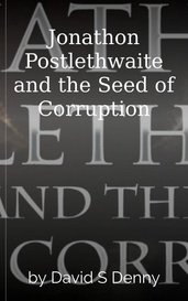 Jonathon Postlethwaite and the Seed of Corruption by David S Denny