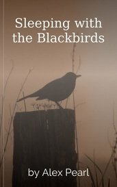 Sleeping with the Blackbirds by Alex Pearl