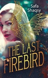 The Last Firebird (Book One) by Safa Shaqsy