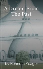 A Dream From The Past by Kenneth Yeager