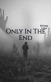 Only In The End by Kinsey Lane