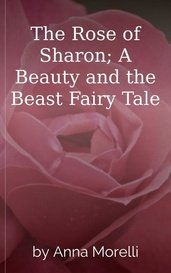 The Rose of Sharon; A Beauty and the Beast Fairy Tale by Anna Morelli