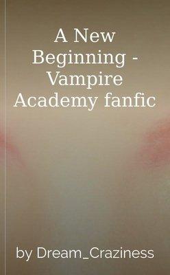 A New Beginning - Vampire Academy fanfic by Missy De Graff