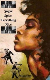 Sugar Spice Everything Nice by Adegoy1955