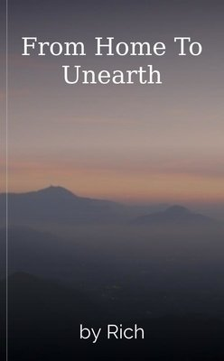 From Home To Unearth by Rich