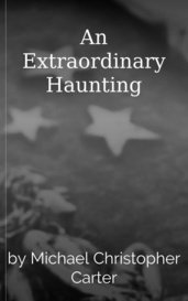 An Extraordinary Haunting by Michael Christopher Carter