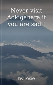 Never visit Aokigahara if you are sad ! by rosie