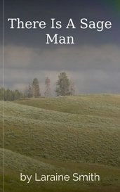 There Is A Sage Man by Laraine Smith