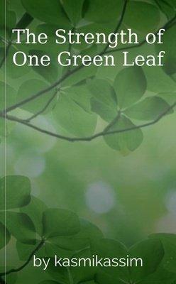 The Strength of One Green Leaf by kasmikassim
