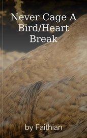 Never Cage A Bird/Heart Break by Faithian