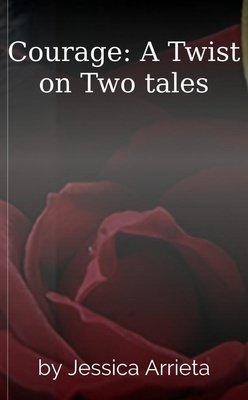 Courage: A Twist on Two tales by Jessica Arrieta