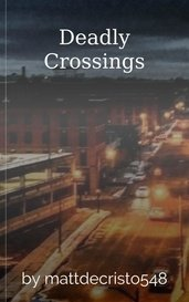 Deadly Crossings by mattdecristo548