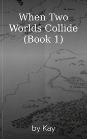 When Two Worlds Collide (Book 1) by Kay
