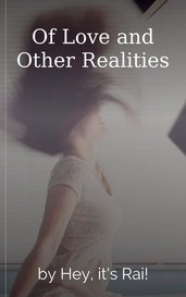 Of Love and Other Realities by Hey, it's Rai!