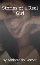 Stories of a Real Girl by Amberosia Demeri