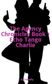 The Agency Chronicles  Book 1  Echo Tango Charlie by J. A. Connelly