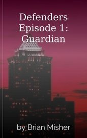 Defenders Episode 1: Guardian by Brian Misher