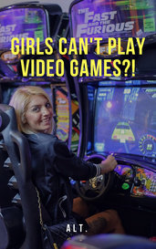 Girls can't play video games?! by Alt.